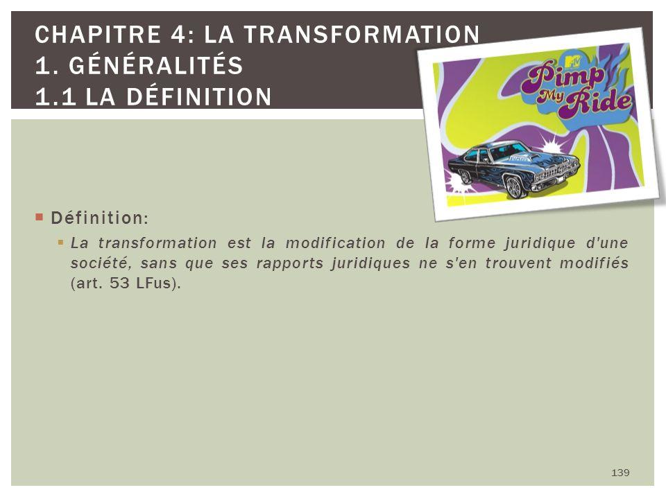 Définition: La transformation est la modification de la forme juridique d'une société, sans que ses rapports juridiques ne s'en trouvent modifiés (art