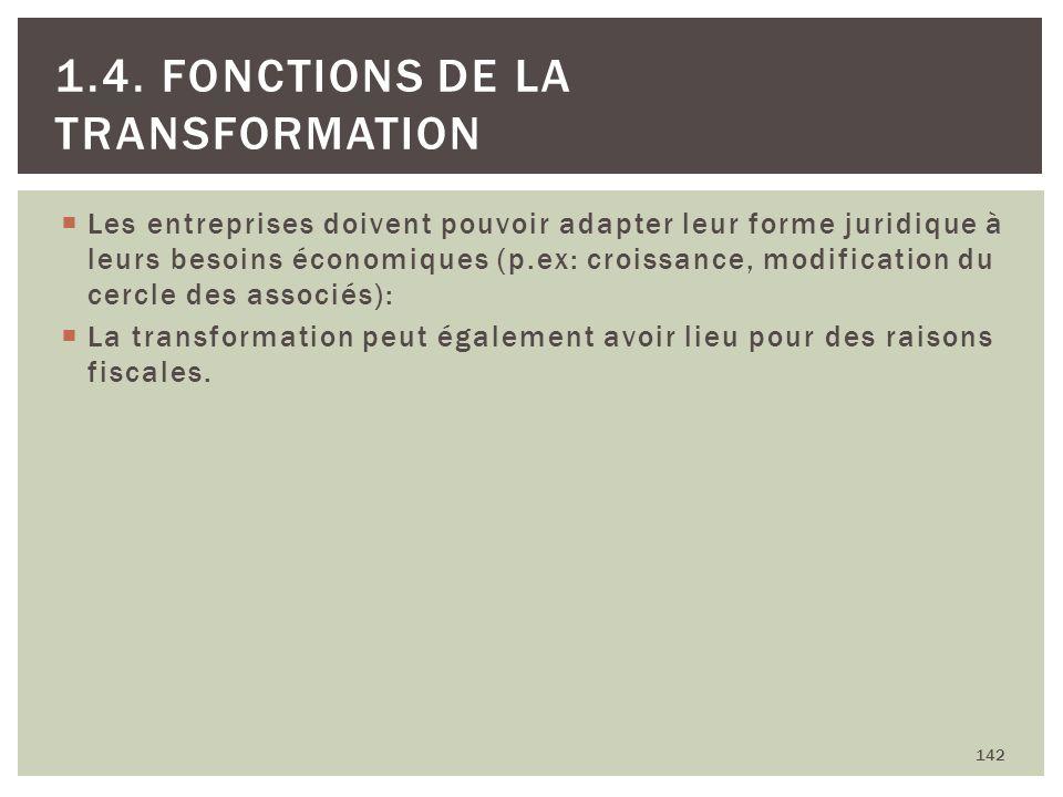 Les entreprises doivent pouvoir adapter leur forme juridique à leurs besoins économiques (p.ex: croissance, modification du cercle des associés): La t