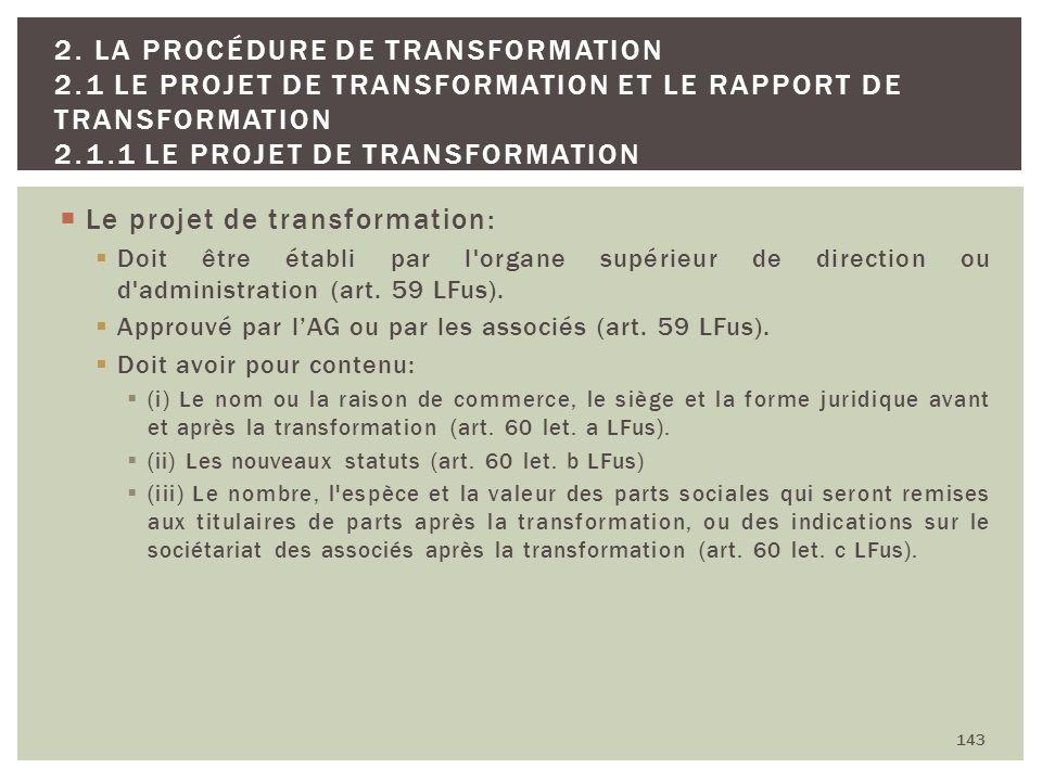 Le projet de transformation: Doit être établi par l'organe supérieur de direction ou d'administration (art. 59 LFus). Approuvé par lAG ou par les asso