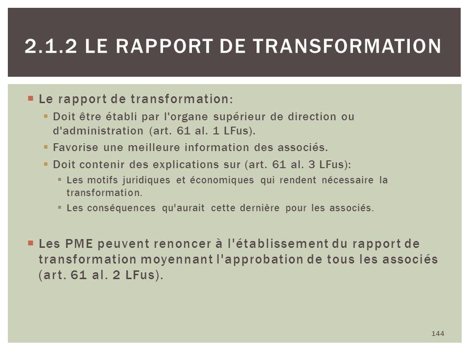 Le rapport de transformation: Doit être établi par l'organe supérieur de direction ou d'administration (art. 61 al. 1 LFus). Favorise une meilleure in