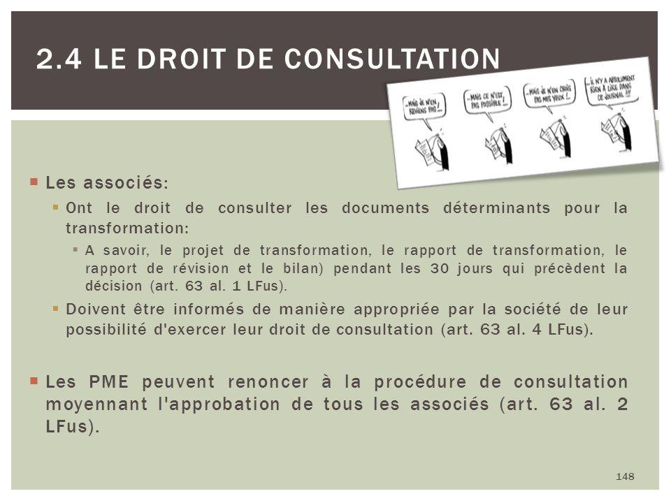 Les associés: Ont le droit de consulter les documents déterminants pour la transformation: A savoir, le projet de transformation, le rapport de transf