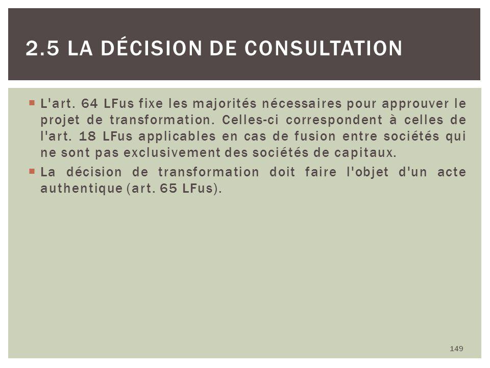 L'art. 64 LFus fixe les majorités nécessaires pour approuver le projet de transformation. Celles-ci correspondent à celles de l'art. 18 LFus applicabl