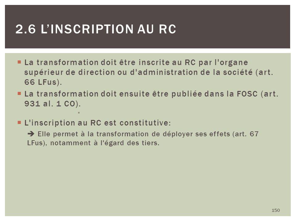 La transformation doit être inscrite au RC par l'organe supérieur de direction ou d'administration de la société (art. 66 LFus). La transformation doi