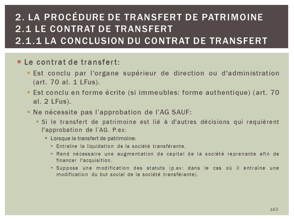 Le contrat de transfert: Est conclu par l'organe supérieur de direction ou d'administration (art. 70 al. 1 LFus). Est conclu en forme écrite (si immeu