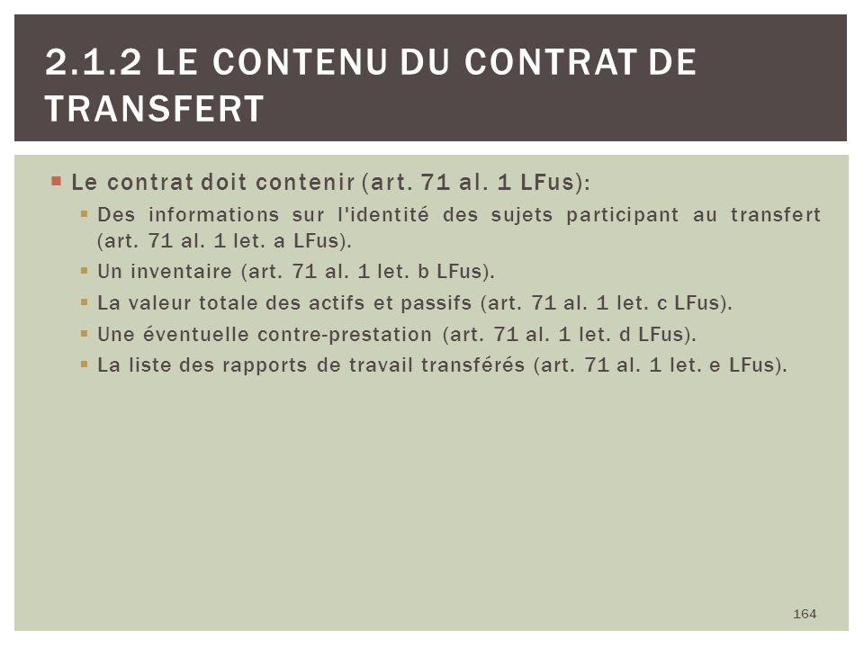 Le contrat doit contenir (art. 71 al. 1 LFus): Des informations sur l'identité des sujets participant au transfert (art. 71 al. 1 let. a LFus). Un inv