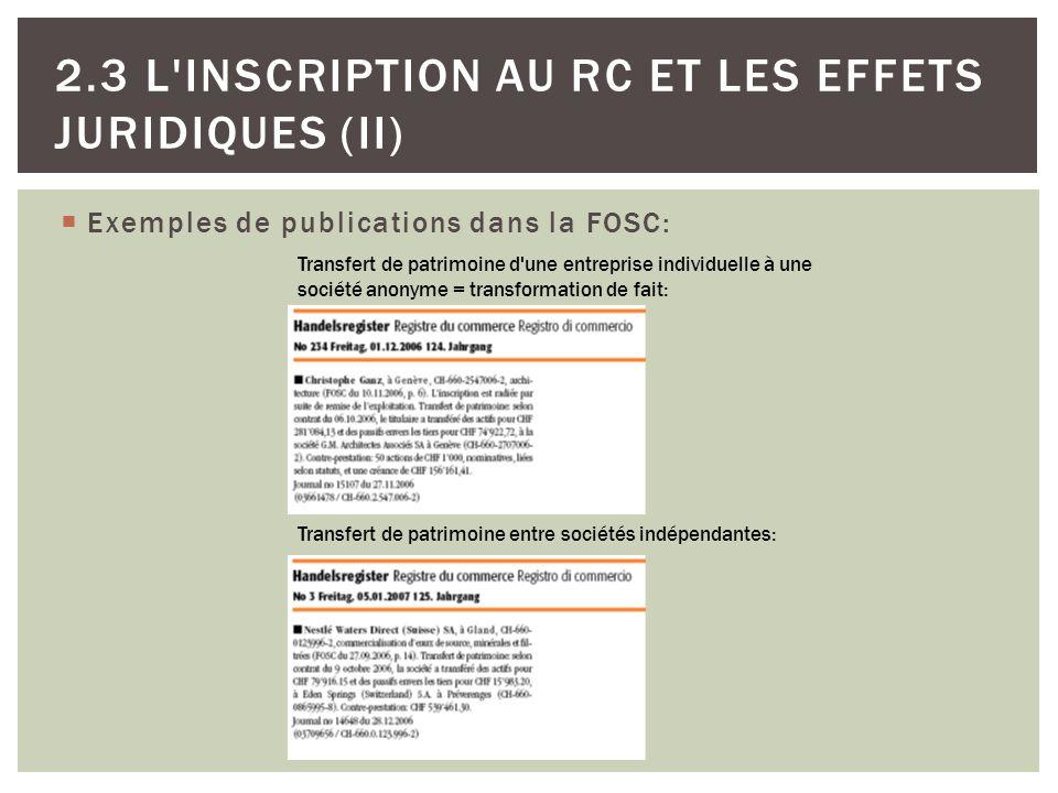 Exemples de publications dans la FOSC: 167 2.3 L'INSCRIPTION AU RC ET LES EFFETS JURIDIQUES (II) Transfert de patrimoine d'une entreprise individuelle