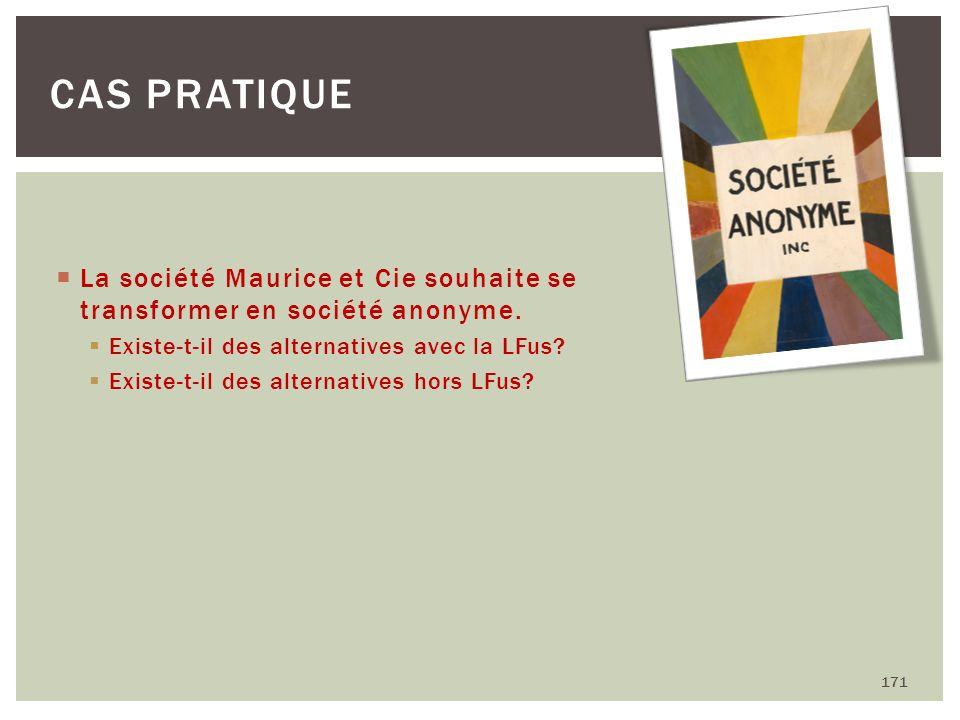 La société Maurice et Cie souhaite se transformer en société anonyme. Existe-t-il des alternatives avec la LFus? Existe-t-il des alternatives hors LFu