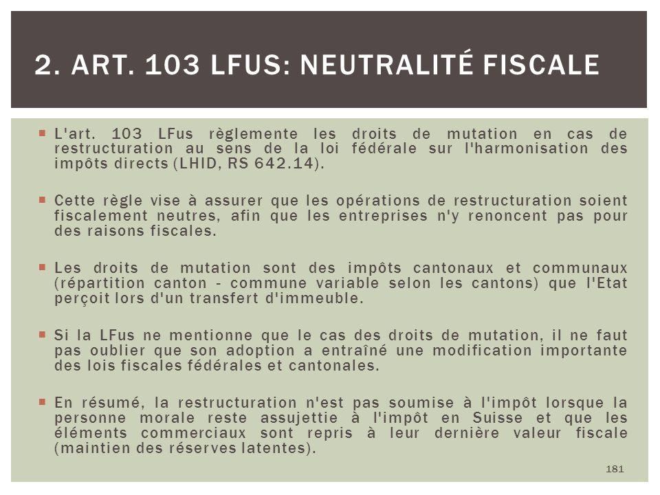 L'art. 103 LFus règlemente les droits de mutation en cas de restructuration au sens de la loi fédérale sur l'harmonisation des impôts directs (LHID, R