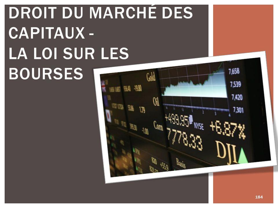 DROIT DU MARCHÉ DES CAPITAUX - LA LOI SUR LES BOURSES 184