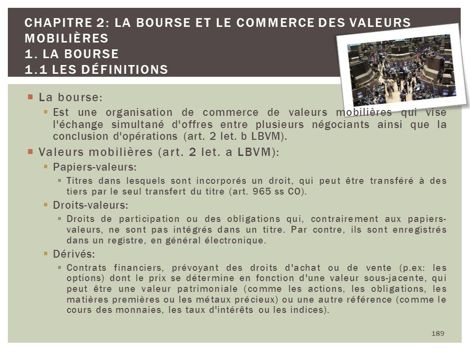 189 CHAPITRE 2: LA BOURSE ET LE COMMERCE DES VALEURS MOBILIÈRES 1. LA BOURSE 1.1 LES DÉFINITIONS La bourse: Est une organisation de commerce de valeur