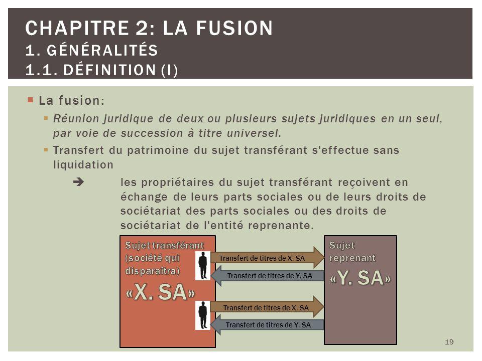 La fusion: Réunion juridique de deux ou plusieurs sujets juridiques en un seul, par voie de succession à titre universel. Transfert du patrimoine du s