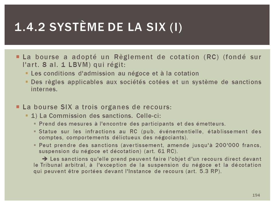 La bourse a adopté un Règlement de cotation (RC) (fondé sur l'art. 8 al. 1 LBVM) qui régit: Les conditions d'admission au négoce et à la cotation Des