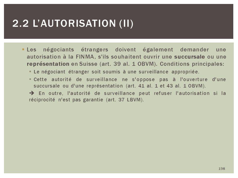Les négociants étrangers doivent également demander une autorisation à la FINMA, s'ils souhaitent ouvrir une succursale ou une représentation en Suiss