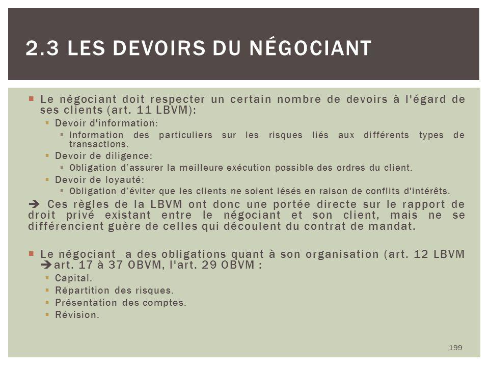 Le négociant doit respecter un certain nombre de devoirs à l'égard de ses clients (art. 11 LBVM): Devoir d'information: Information des particuliers s