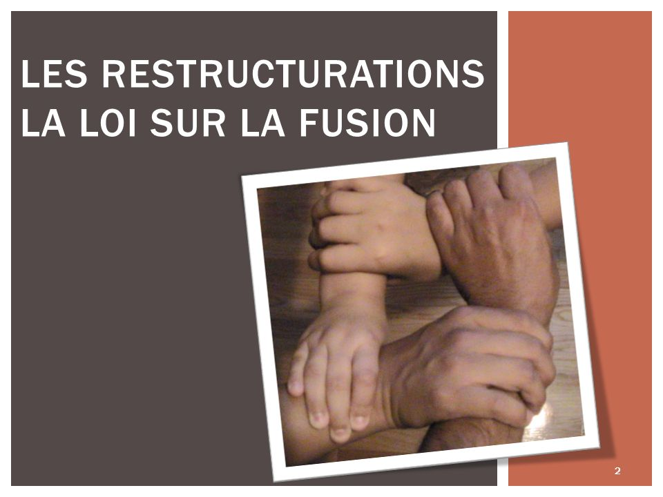 LES RESTRUCTURATIONS LA LOI SUR LA FUSION 2
