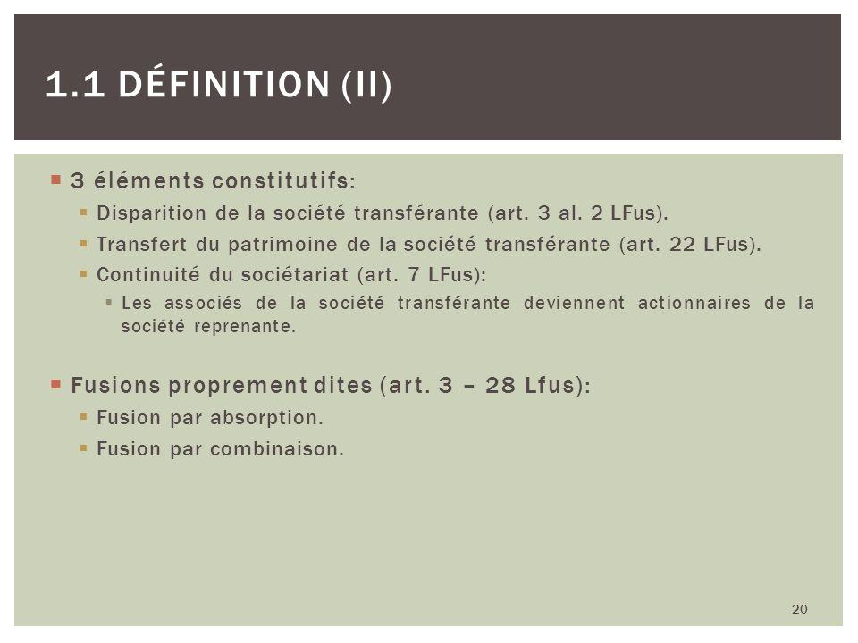 3 éléments constitutifs: Disparition de la société transférante (art. 3 al. 2 LFus). Transfert du patrimoine de la société transférante (art. 22 LFus)