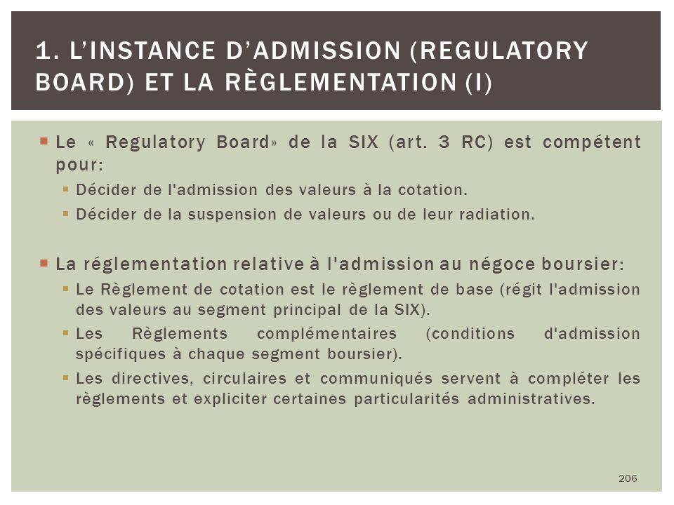Le « Regulatory Board» de la SIX (art. 3 RC) est compétent pour: Décider de l'admission des valeurs à la cotation. Décider de la suspension de valeurs
