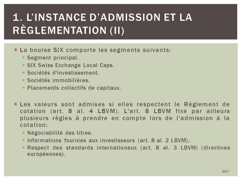 La bourse SIX comporte les segments suivants: Segment principal. SIX Swiss Exchange Local Caps. Sociétés d'investissement. Sociétés immobilières. Plac