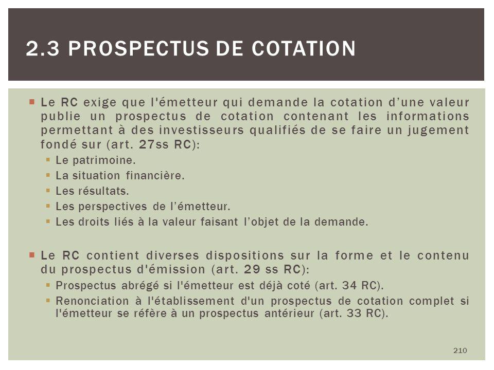 Le RC exige que l'émetteur qui demande la cotation dune valeur publie un prospectus de cotation contenant les informations permettant à des investisse