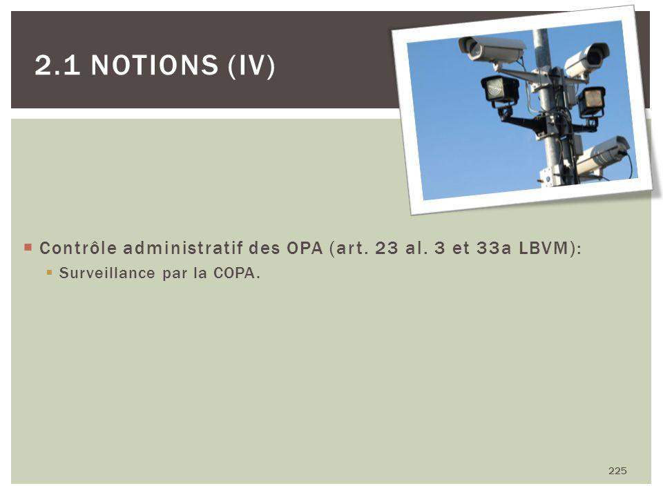 Contrôle administratif des OPA (art. 23 al. 3 et 33a LBVM): Surveillance par la COPA. 225 2.1 NOTIONS (IV)