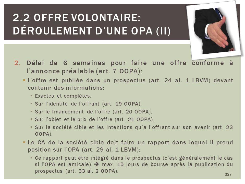 2.Délai de 6 semaines pour faire une offre conforme à lannonce préalable (art. 7 OOPA): Loffre est publiée dans un prospectus (art. 24 al. 1 LBVM) dev