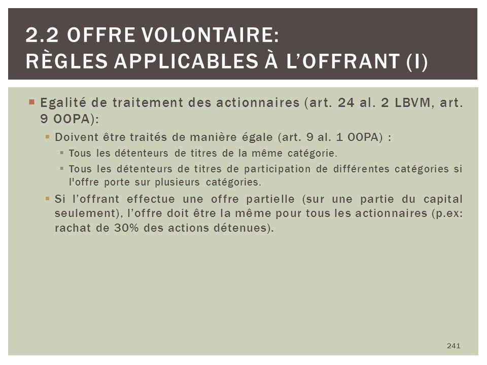 Egalité de traitement des actionnaires (art. 24 al. 2 LBVM, art. 9 OOPA): Doivent être traités de manière égale (art. 9 al. 1 OOPA) : Tous les détente