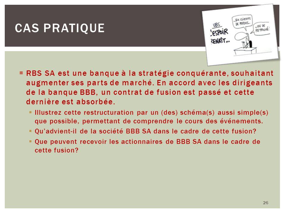 26 CAS PRATIQUE RBS SA est une banque à la stratégie conquérante, souhaitant augmenter ses parts de marché. En accord avec les dirigeants de la banque