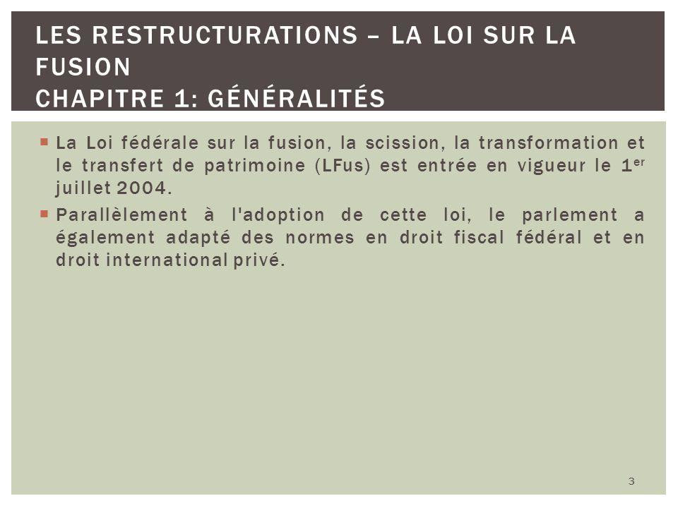 La Loi fédérale sur la fusion, la scission, la transformation et le transfert de patrimoine (LFus) est entrée en vigueur le 1 er juillet 2004. Parallè