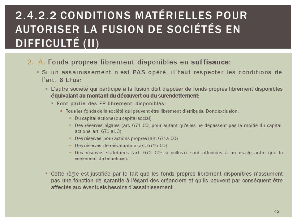 2.A. Fonds propres librement disponibles en suffisance: Si un assainissement nest PAS opéré, il faut respecter les conditions de lart. 6 LFus: L'autre