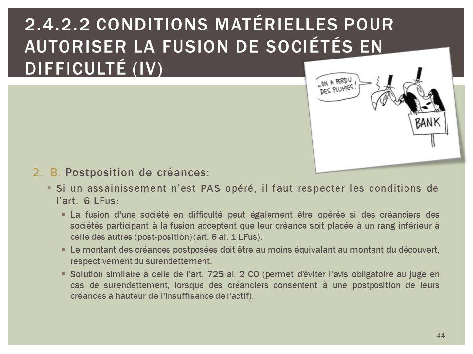 2.B. Postposition de créances: Si un assainissement nest PAS opéré, il faut respecter les conditions de lart. 6 LFus: La fusion d'une société en diffi