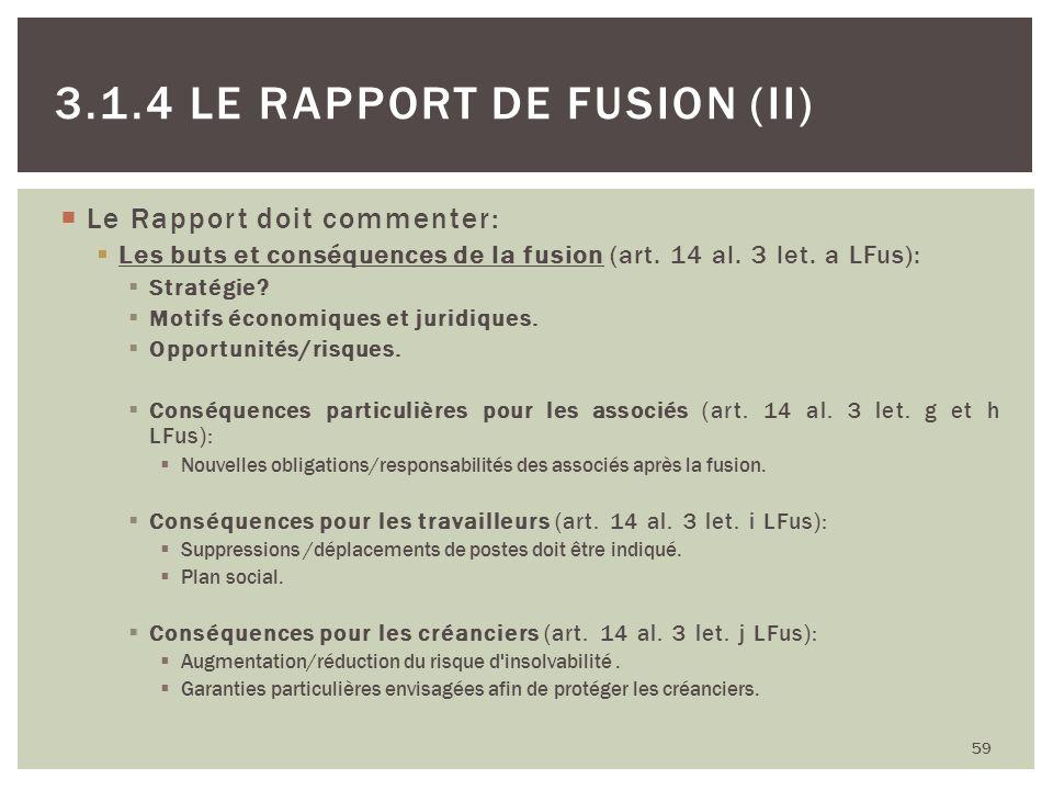 Le Rapport doit commenter: Les buts et conséquences de la fusion (art. 14 al. 3 let. a LFus): Stratégie? Motifs économiques et juridiques. Opportunité