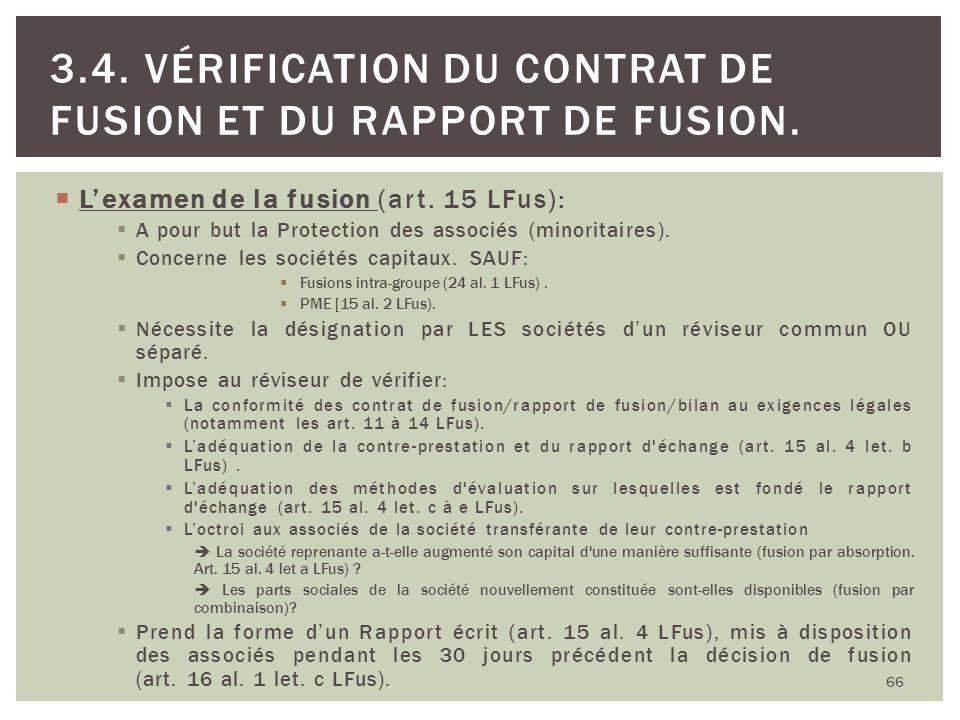 Lexamen de la fusion (art. 15 LFus): A pour but la Protection des associés (minoritaires). Concerne les sociétés capitaux. SAUF: Fusions intra-groupe