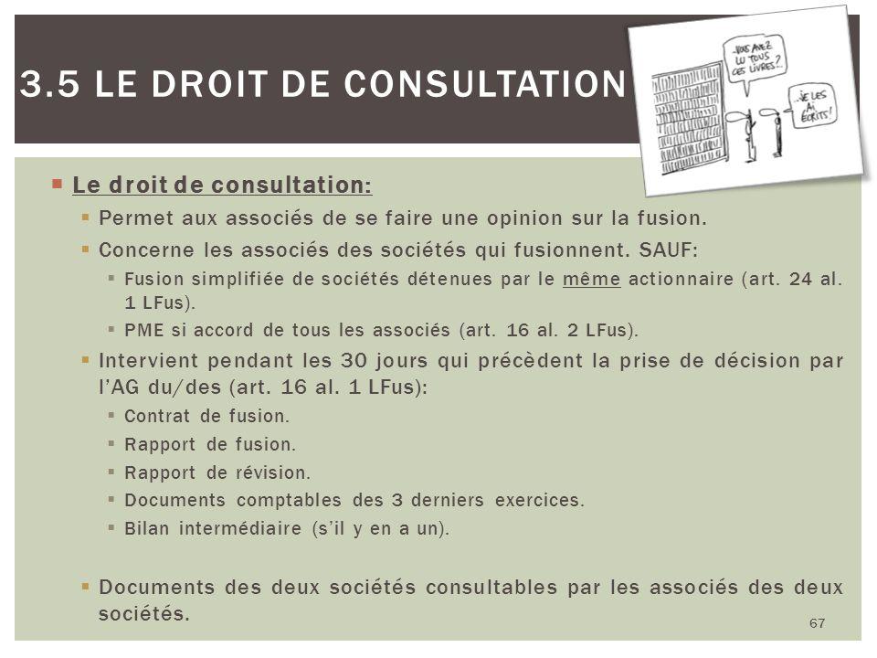 67 3.5 LE DROIT DE CONSULTATION Le droit de consultation: Permet aux associés de se faire une opinion sur la fusion. Concerne les associés des société