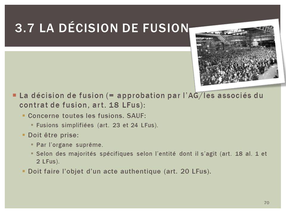 La décision de fusion (= approbation par lAG/les associés du contrat de fusion, art. 18 LFus): Concerne toutes les fusions. SAUF: Fusions simplifiées