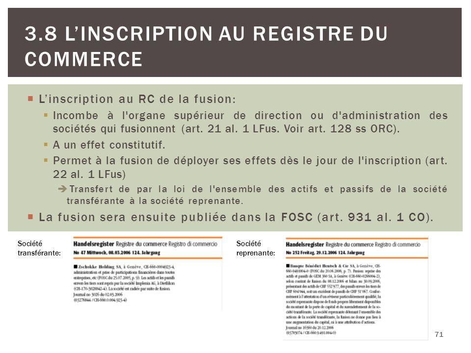 Linscription au RC de la fusion: Incombe à l'organe supérieur de direction ou d'administration des sociétés qui fusionnent (art. 21 al. 1 LFus. Voir a