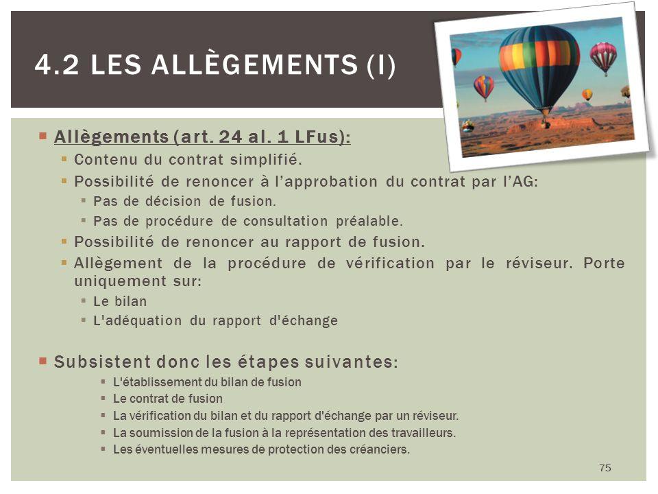 75 4.2 LES ALLÈGEMENTS (I) Allègements (art. 24 al. 1 LFus): Contenu du contrat simplifié. Possibilité de renoncer à lapprobation du contrat par lAG: