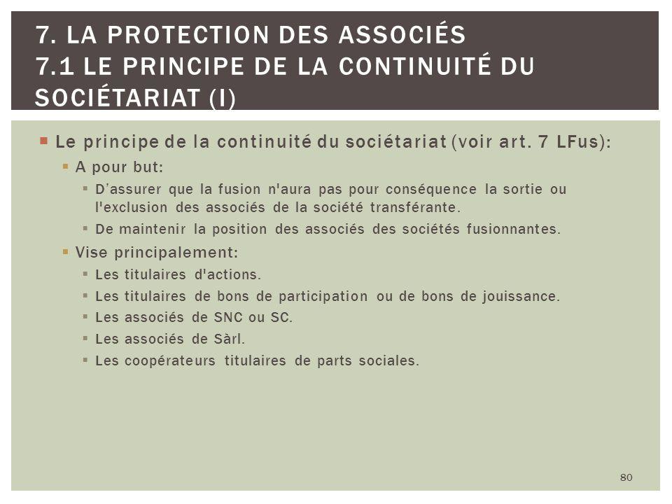 Le principe de la continuité du sociétariat (voir art. 7 LFus): A pour but: Dassurer que la fusion n'aura pas pour conséquence la sortie ou l'exclusio