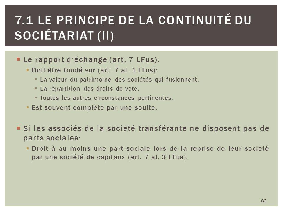 Le rapport déchange (art. 7 LFus): Doit être fondé sur (art. 7 al. 1 LFus): La valeur du patrimoine des sociétés qui fusionnent. La répartition des dr