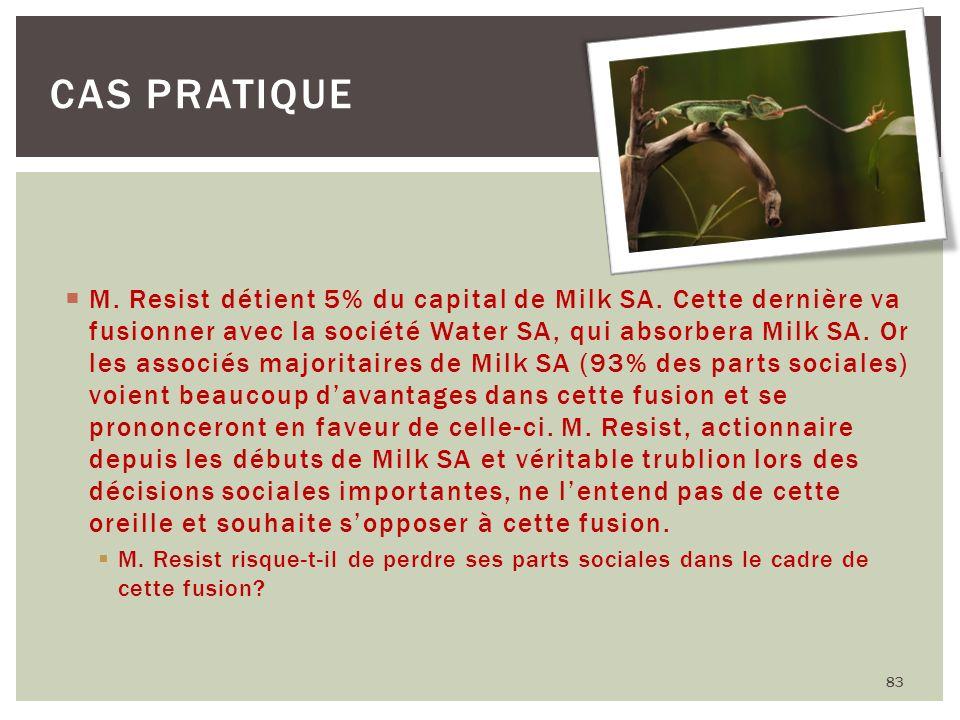 83 CAS PRATIQUE M. Resist détient 5% du capital de Milk SA. Cette dernière va fusionner avec la société Water SA, qui absorbera Milk SA. Or les associ