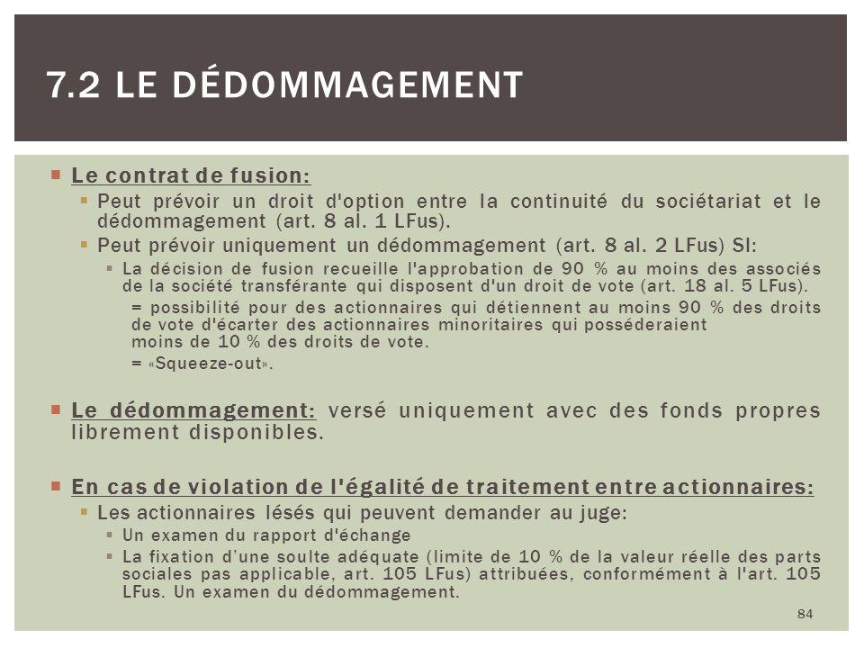 Le contrat de fusion: Peut prévoir un droit d'option entre la continuité du sociétariat et le dédommagement (art. 8 al. 1 LFus). Peut prévoir uniqueme