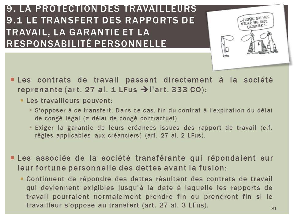 Les contrats de travail passent directement à la société reprenante (art. 27 al. 1 LFus l'art. 333 CO): Les travailleurs peuvent: S'opposer à ce trans
