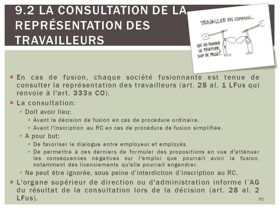 En cas de fusion, chaque société fusionnante est tenue de consulter la représentation des travailleurs (art. 28 al. 1 LFus qui renvoie à l'art. 333a C