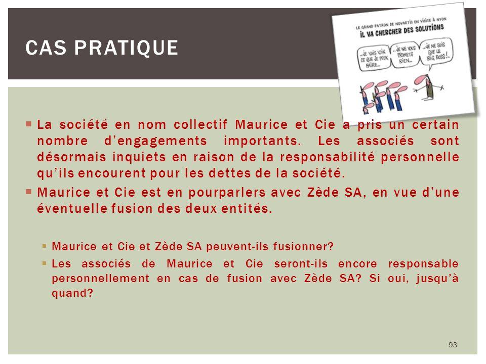 93 CAS PRATIQUE La société en nom collectif Maurice et Cie a pris un certain nombre dengagements importants. Les associés sont désormais inquiets en r