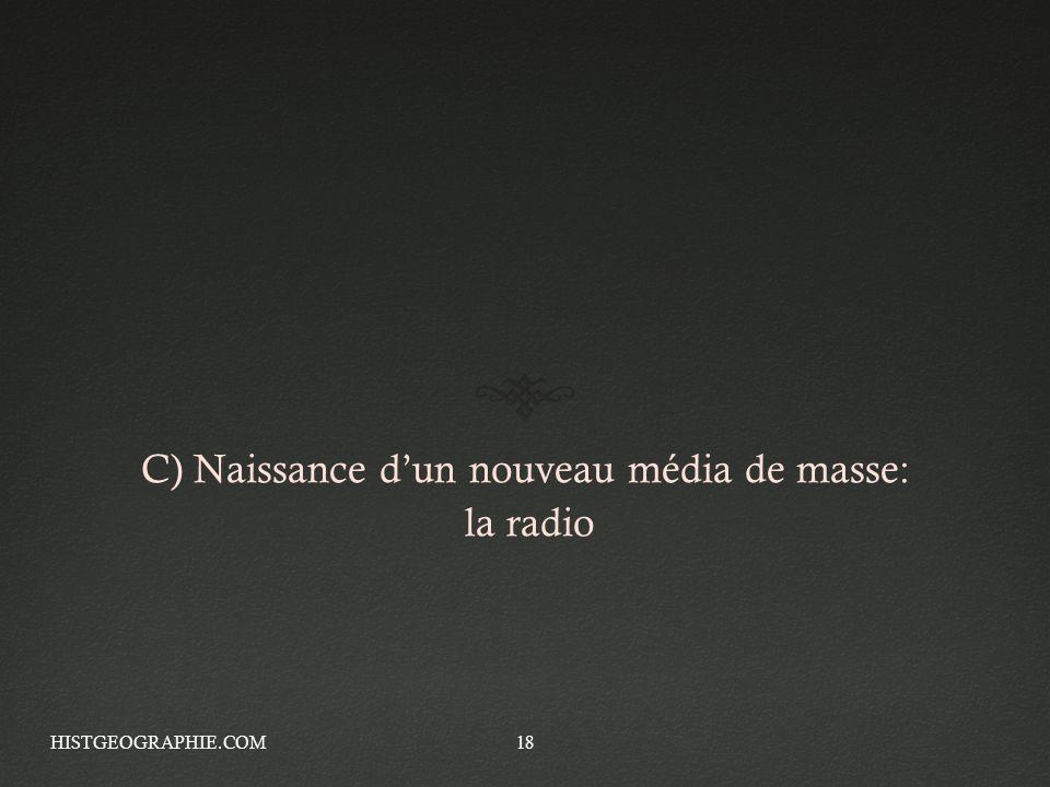 C) Naissance dun nouveau média de masse: la radio HISTGEOGRAPHIE.COM18