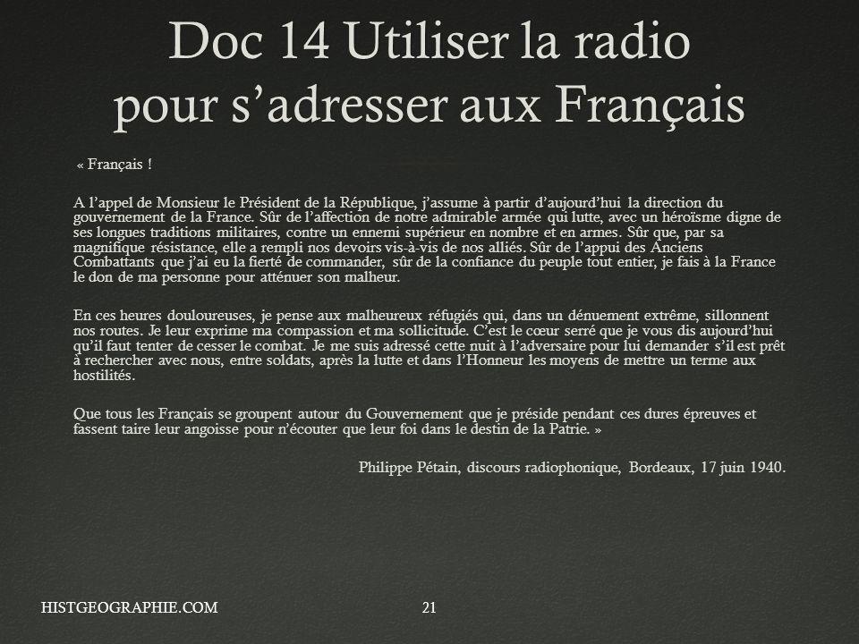 Doc 14 Utiliser la radio pour sadresser aux Français « Français ! A lappel de Monsieur le Président de la République, jassume à partir daujourdhui la