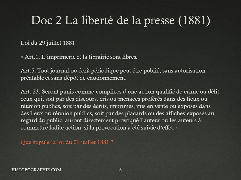 Doc 2 La liberté de la presse (1881)Doc 2 La liberté de la presse (1881) Loi du 29 juillet 1881 « Art.1. Limprimerie et la librairie sont libres. Art.