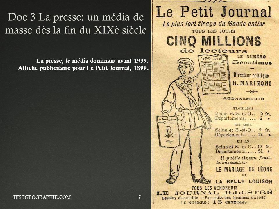 Doc 3 La presse: un média de masse dès la fin du XIXè siècle HISTGEOGRAPHIE.COM7 La presse, le média dominant avant 1939. Affiche publicitaire pour Le