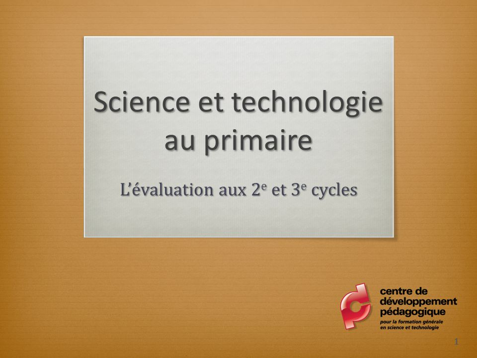 Science et technologie au primaire Lévaluation aux 2 e et 3 e cycles 1