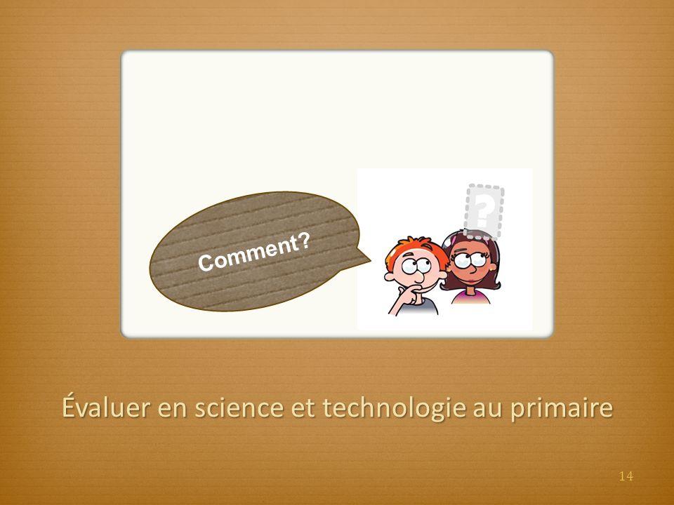 Évaluer en science et technologie au primaire Comment? 14