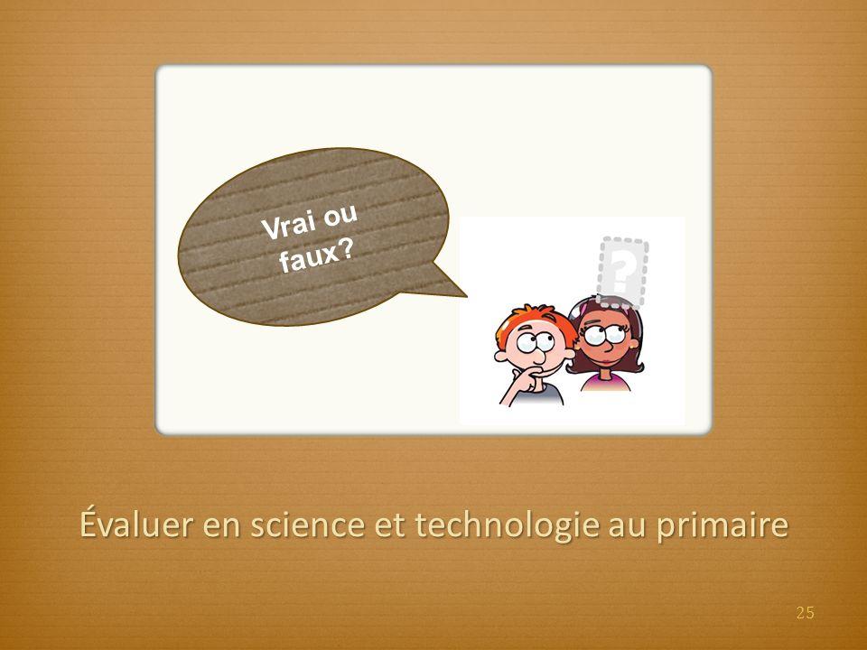 Évaluer en science et technologie au primaire Vrai ou faux? 25